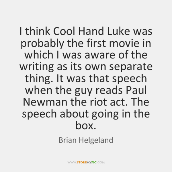 I think Cool Hand Luke was probably the first movie in which ...