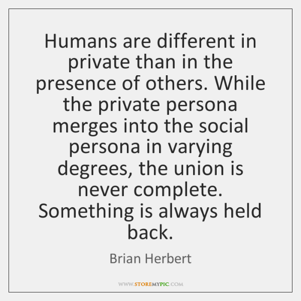 Humans are different in private than in the presence of others. While ...