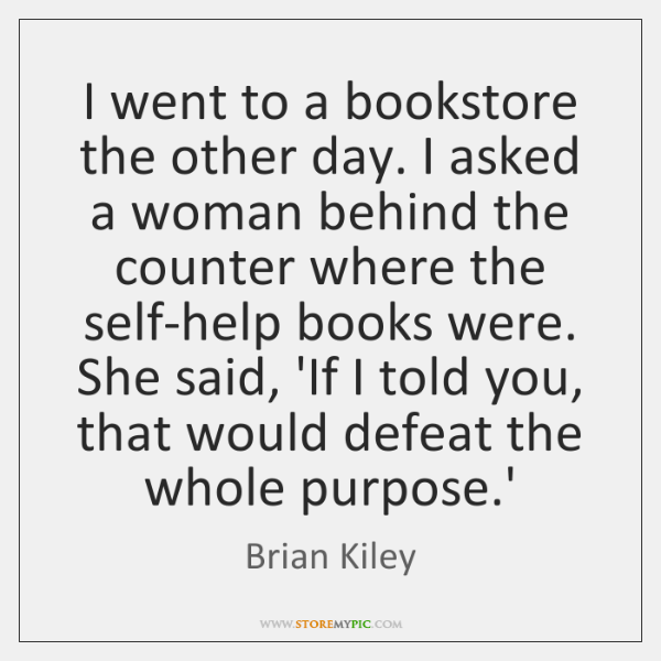 I went to a bookstore the other day. I asked a woman ...