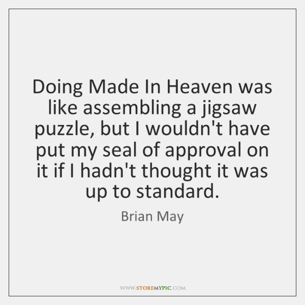 Doing Made In Heaven was like assembling a jigsaw puzzle, but I ...