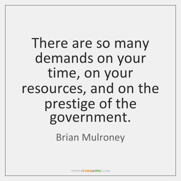 There are so many demands on your time, on your resources, and ...