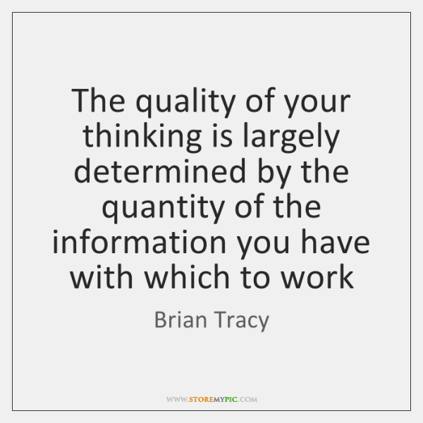 The quality of your thinking is largely determined by the quantity of ...