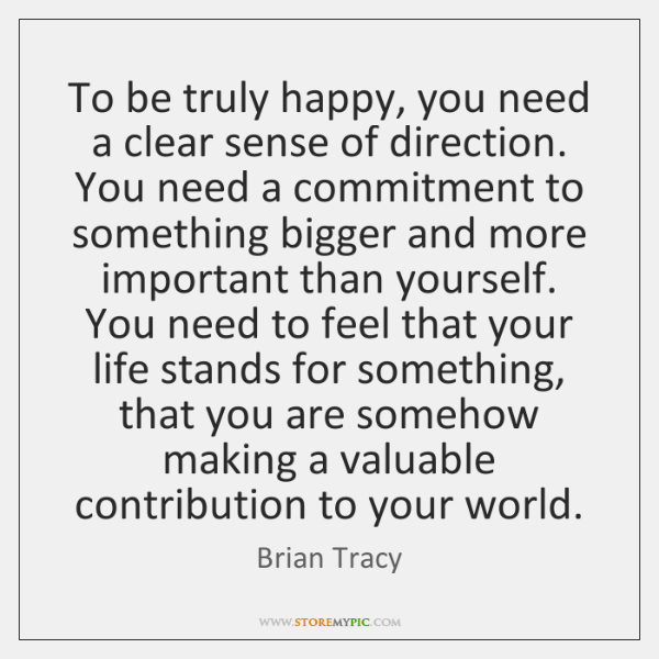 To be truly happy, you need a clear sense of direction. You ...