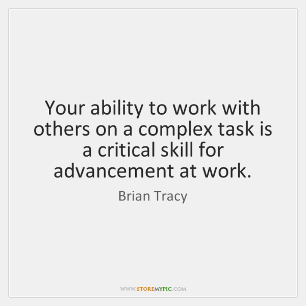 Your ability to work with others on a complex task is a ...