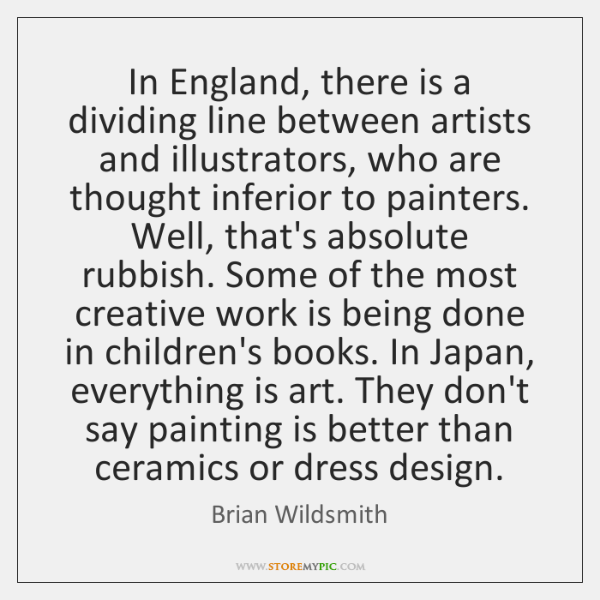In England, there is a dividing line between artists and illustrators, who ...