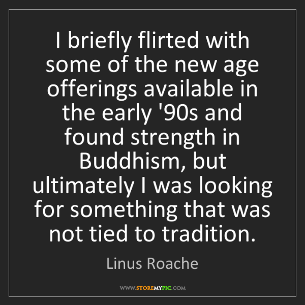 Linus Roache: I briefly flirted with some of the new age offerings...