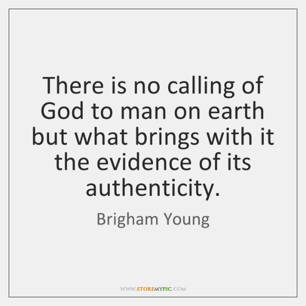 There is no calling of God to man on earth but what ...