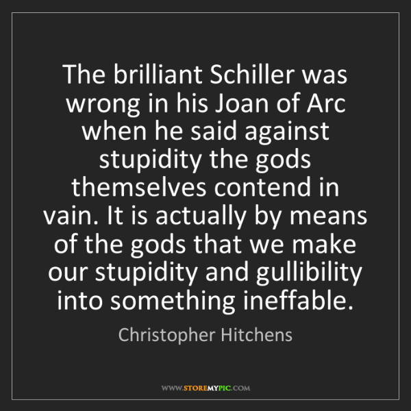 Christopher Hitchens: The brilliant Schiller was wrong in his Joan of Arc when...