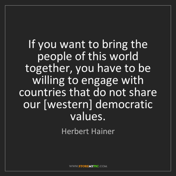 Herbert Hainer: If you want to bring the people of this world together,...