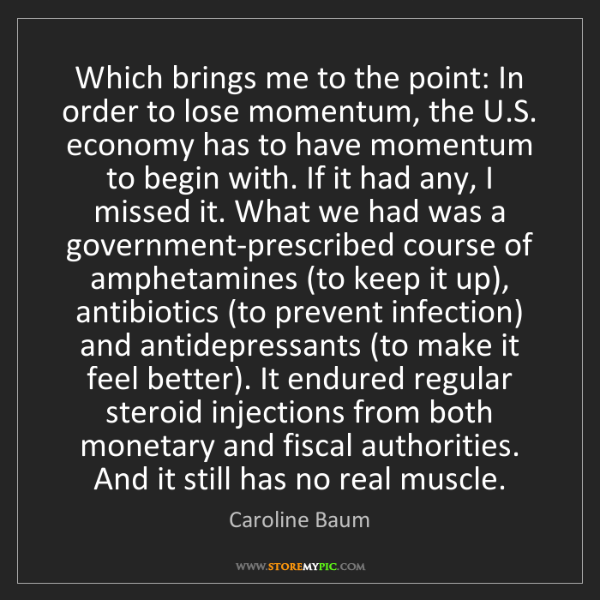 Caroline Baum: Which brings me to the point: In order to lose momentum,...