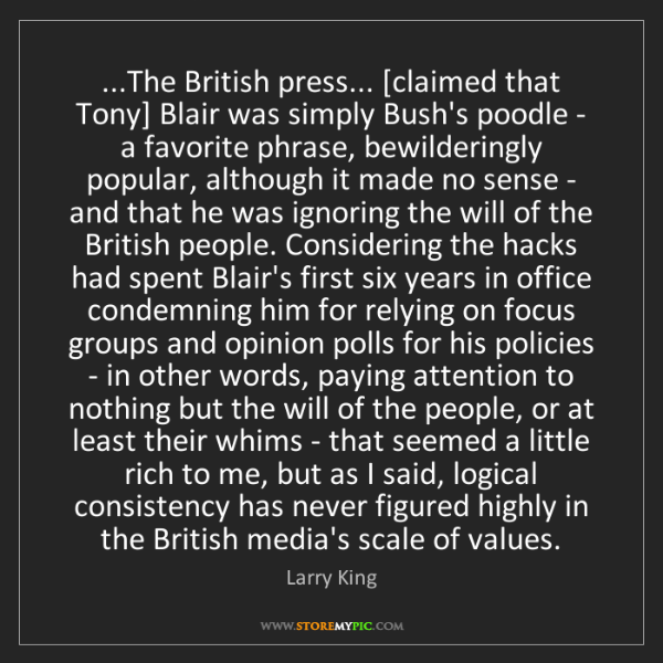 Larry King: ...The British press... [claimed that Tony] Blair was...