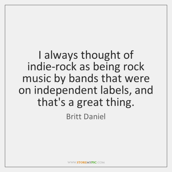 I always thought of indie-rock as being rock music by bands that ...