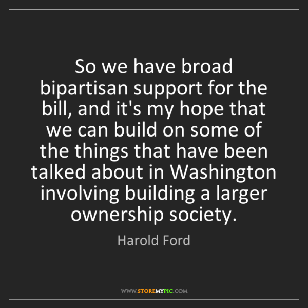 Harold Ford: So we have broad bipartisan support for the bill, and...