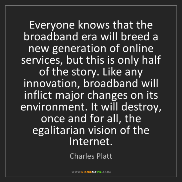 Charles Platt: Everyone knows that the broadband era will breed a new...