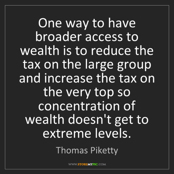 Thomas Piketty: One way to have broader access to wealth is to reduce...