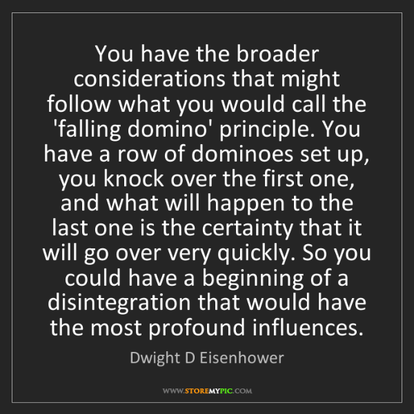 Dwight D Eisenhower: You have the broader considerations that might follow...