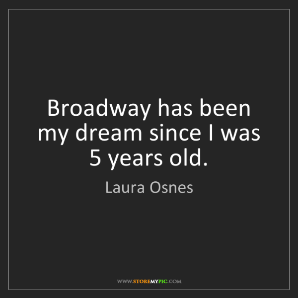 Laura Osnes: Broadway has been my dream since I was 5 years old.