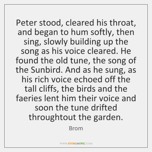 Peter stood, cleared his throat, and began to hum softly, then sing, ...