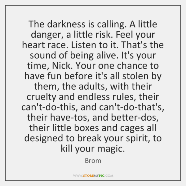 The darkness is calling. A little danger, a little risk. Feel your ...