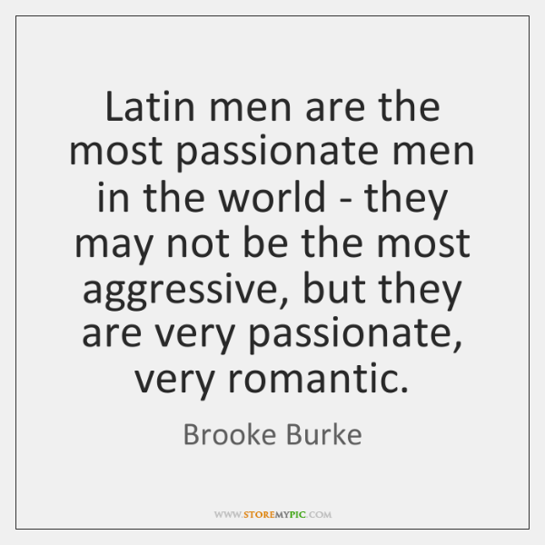 Latin men are the most passionate men in the world - they ...