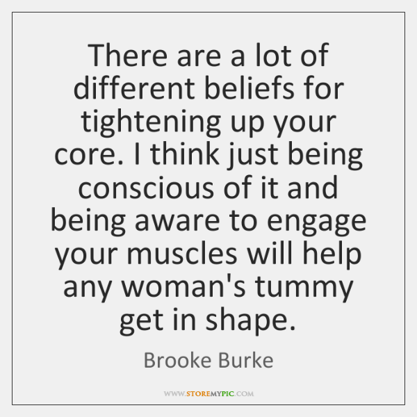 There are a lot of different beliefs for tightening up your core. ...