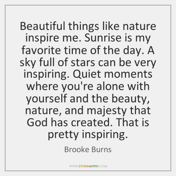 Beautiful things like nature inspire me. Sunrise is my favorite time of ...