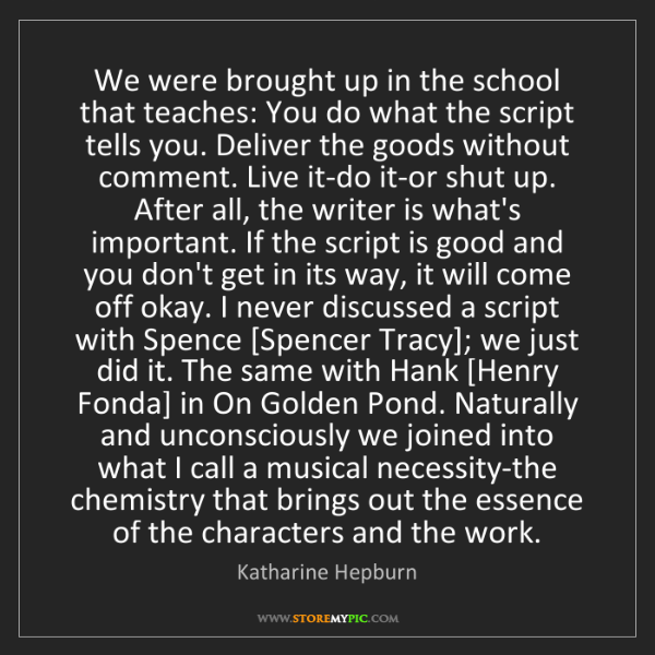 Katharine Hepburn: We were brought up in the school that teaches: You do...