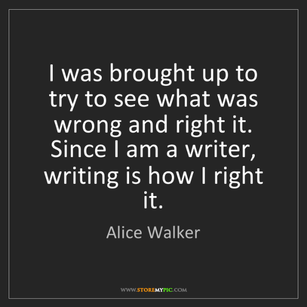 Alice Walker: I was brought up to try to see what was wrong and right...