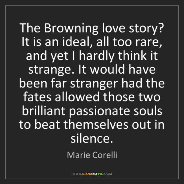 Marie Corelli: The Browning love story? It is an ideal, all too rare,...