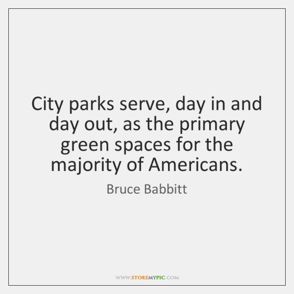 City parks serve, day in and day out, as the primary green ...