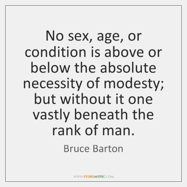 No sex, age, or condition is above or below the absolute necessity ...