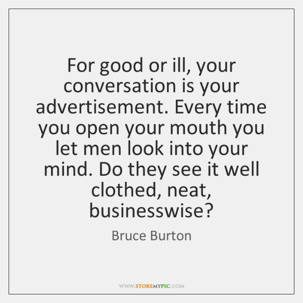 For good or ill, your conversation is your advertisement. Every time you ...