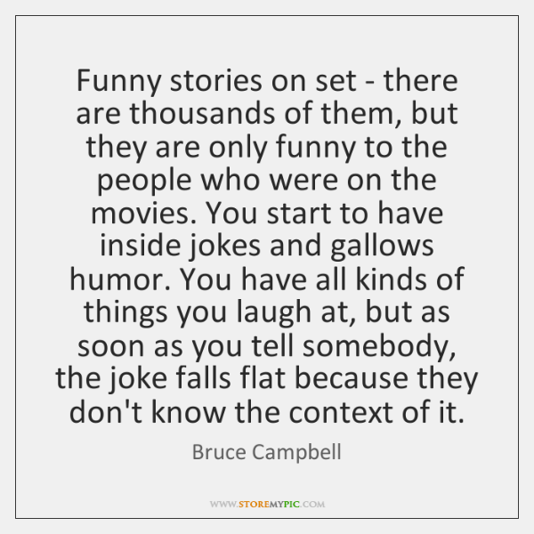 Funny stories on set - there are thousands of them, but they ...