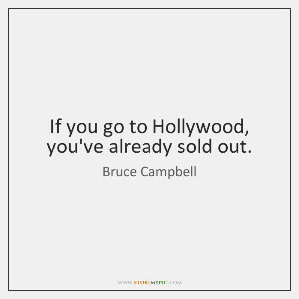 If you go to Hollywood, you've already sold out.