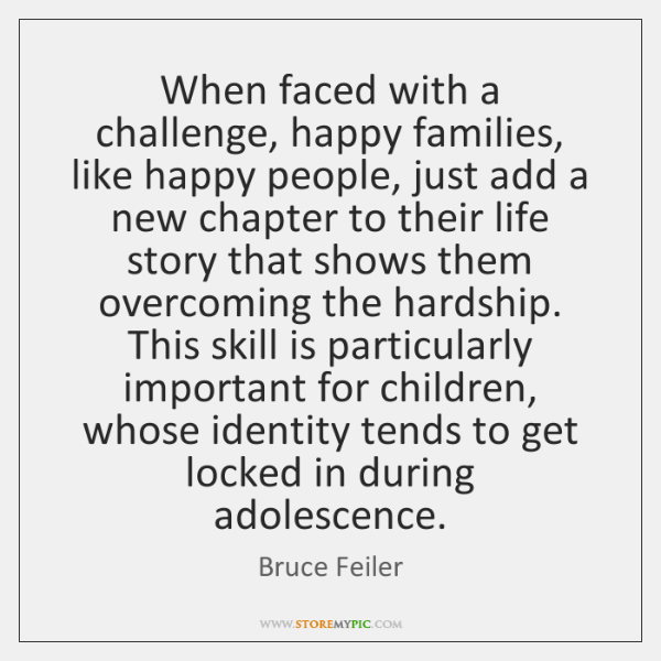 When faced with a challenge, happy families, like happy people, just add ...