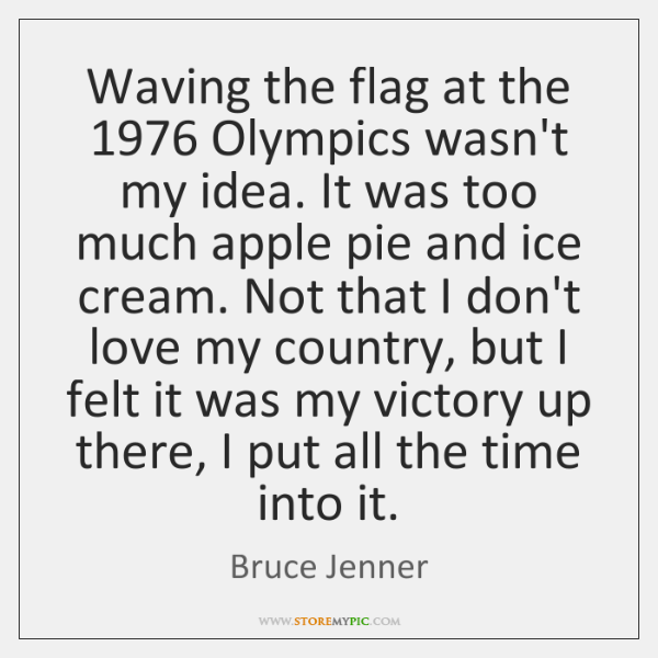 Waving the flag at the 1976 Olympics wasn't my idea. It was too ...