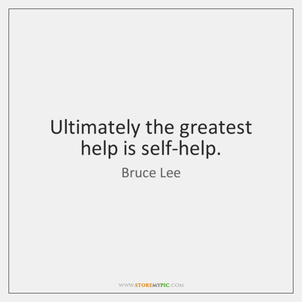 Ultimately the greatest help is self-help.