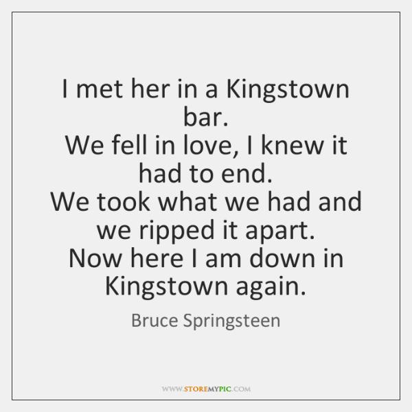 I met her in a Kingstown bar.   We fell in love, I ...