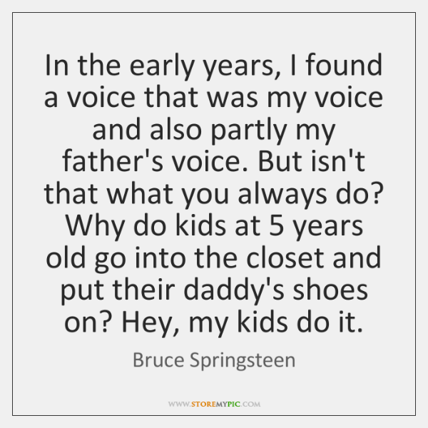 In the early years, I found a voice that was my voice ...