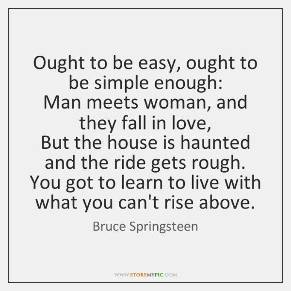 Ought to be easy, ought to be simple enough:   Man meets woman, ...