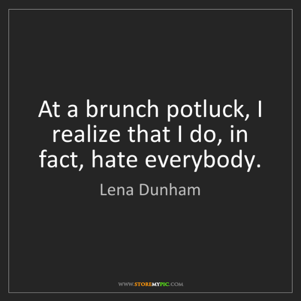 Lena Dunham: At a brunch potluck, I realize that I do, in fact, hate...