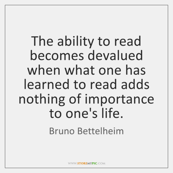 The ability to read becomes devalued when what one has learned to ...