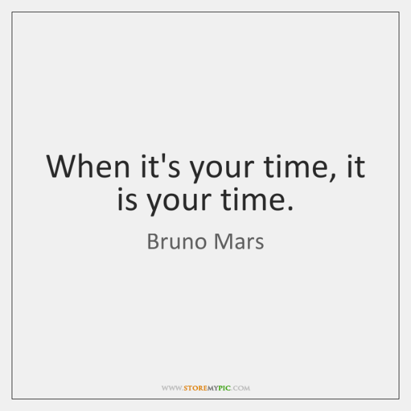 When it's your time, it is your time.