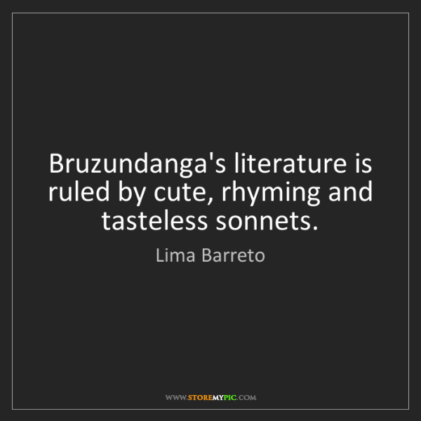 Lima Barreto: Bruzundanga's literature is ruled by cute, rhyming and...