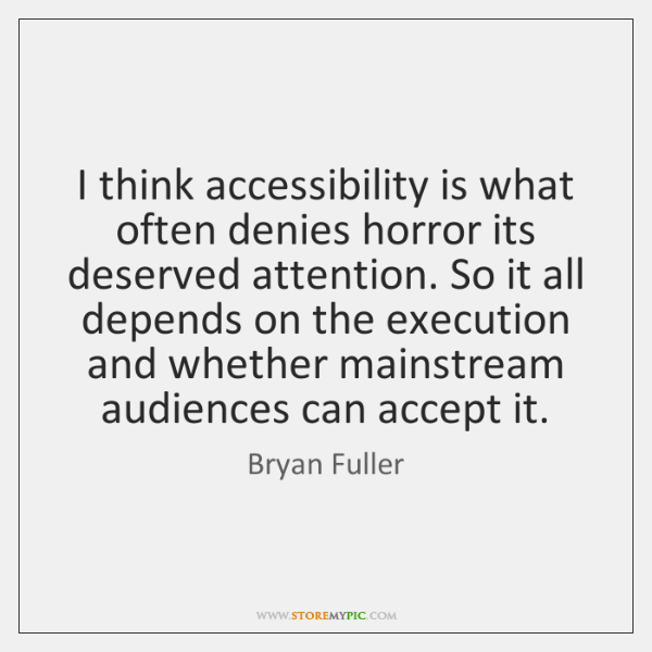 I think accessibility is what often denies horror its deserved attention. So ...