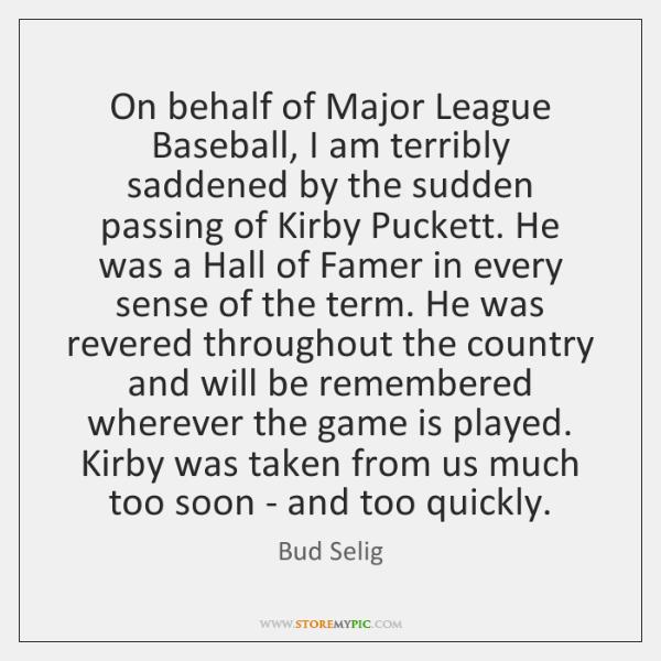 On behalf of Major League Baseball, I am terribly saddened by the ...
