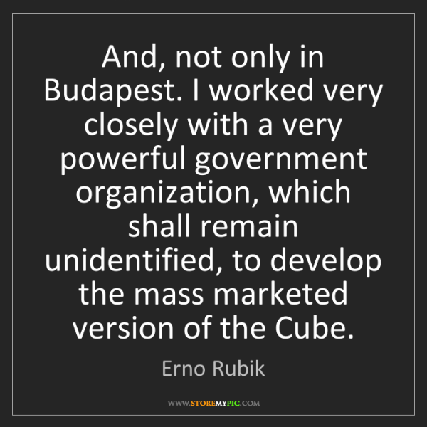 Erno Rubik: And, not only in Budapest. I worked very closely with...