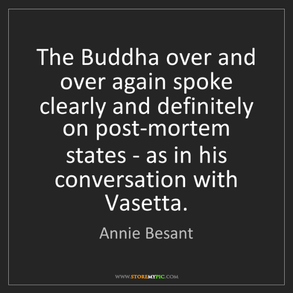 Annie Besant: The Buddha over and over again spoke clearly and definitely...