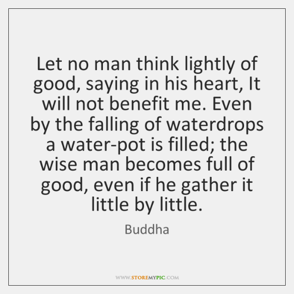 Let no man think lightly of good, saying in his heart, It ...