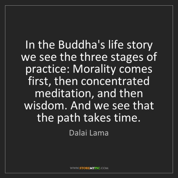 Dalai Lama: In the Buddha's life story we see the three stages of...